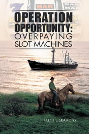 Operation Opportunity: Overpaying Slot Machines ebook by Ralph E. Simmons
