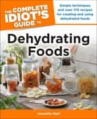 The Complete Idiot's Guide to Dehydrating Foods ebook by Jeanette Hurt