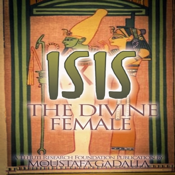 Isis The Divine Female audiobook by Moustafa Gadalla