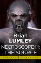 Necroscope III: The Source eBook by Brian Lumley