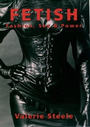 Fetish: Fashion, Sex & Power ebook by Valerie Steele