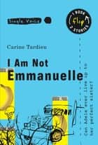 I Am Not Emmanuelle ebook by Carine Tardieu