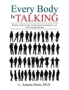 Every Body Is Talking ebook by L. Annette Drain, PhD