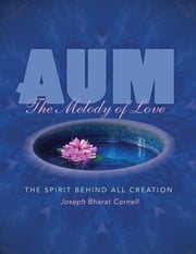AUM: The Melody of Love - The Spirit Behind all Creation ebook by Joseph Bharat Cornell