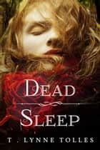Dead Sleep ebook by T. Lynne Tolles