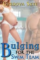 Bulging for the Swim Team ebook by Cordova Skye