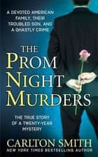 The Prom Night Murders - A Devoted American Family, their Troubled Son, and a Ghastly Crime ebook by Carlton Smith
