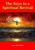 The Keys to a Spiritual Revival ebook by Peter McArthur