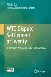 WTO Dispute Settlement at Twenty - Insiders' Reflections on India's Participation ebook by Abhijit Das,James J. Nedumpara