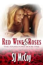 Red Wine and Roses ebook by SJ McCoy