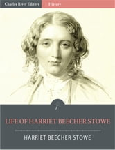 Life of Harriet Beecher Stowe (Illustrated Edition) ebook by Harriet Beecher Stowe
