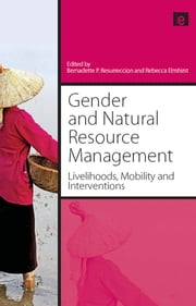 Gender and Natural Resource Management - Livelihoods, Mobility and Interventions ebook by Bernadette P. Resurreccion,Rebecca Elmhirst