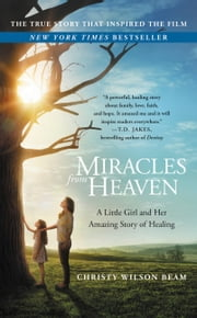 Miracles from Heaven - A Little Girl and Her Amazing Story of Healing ebook by Kobo.Web.Store.Products.Fields.ContributorFieldViewModel