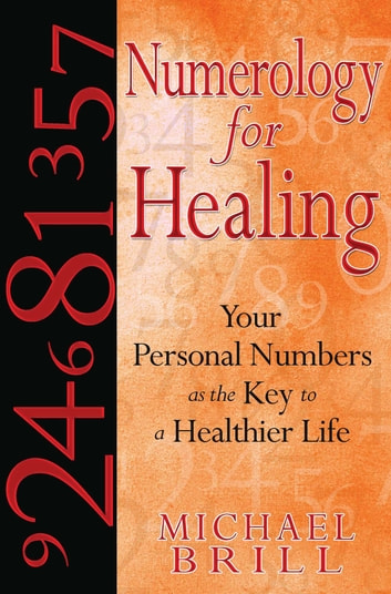 Numerology for Healing - Your Personal Numbers as the Key to a Healthier Life ebook by Michael Brill
