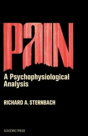 Pain: A Psychophysiological Analysis ebook by Sternbach, Richard A.