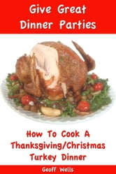 How To Cook A Thanksgiving / Christmas Turkey Dinner ebook by Geoff Wells