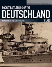 Pocket Battleships of the Deutschland Class: Warships of the Kriegsmarine ebook by Koop, Gerhard