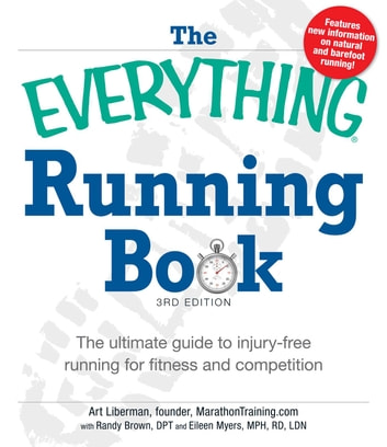 The Everything Running Book - The ultimate guide to injury-free running for fitness and competition ebook by Art Liberman,Randy Brown,Eileen Myers, MPH RD LDN