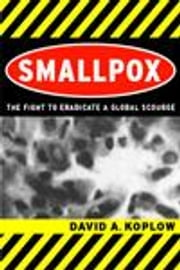 Smallpox: The Fight to Eradicate a Global Scourge ebook by Koplow, David A.