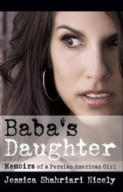 Baba's Daughter - Memoirs of a Persian-American Girl ebook by Jessica Shahriari Nicely,Wylie O'Sullivan,Martin Christopher