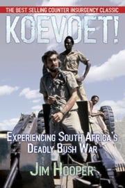 Koevoet - Experiencing South Africa's Deadly Bush War ebook by Jim Hooper