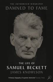Damned to Fame: the Life of Samuel Beckett ebook by James Knowlson