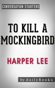 To Kill a Mockingbird (Harperperennial Modern Classics) by Harper Lee | Conversation Starters ebook by dailyBooks