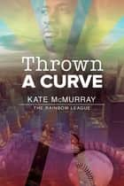 Thrown a Curve ebook by Kate McMurray