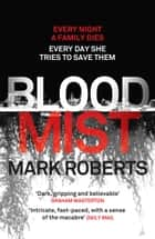 Blood Mist - A gripping serial killer thriller with a dark twist ebook by Mark Roberts
