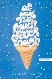 Always Too Much and Never Enough - A Memoir ebook by Jasmin Singer