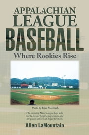 APPALACHIAN LEAGUE BASEBALL - Where Rookies Rise ebook by Allen LaMountain