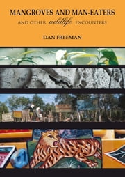 Mangroves and Maneaters - And other wildlife encounters ebook by Dan Freeman