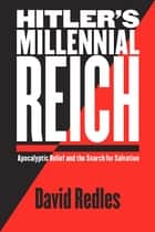 Hitler's Millennial Reich - Apocalyptic Belief and the Search for Salvation ebook by