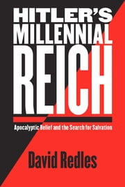 Hitler's Millennial Reich - Apocalyptic Belief and the Search for Salvation ebook by David Redles