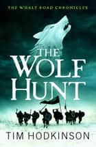 The Wolf Hunt - A fast-paced, action-packed historical fiction novel ebook by Tim Hodkinson