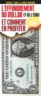 L'effondrement du dollar et de l'euro - et comment en profiter ebook by James Turk, John Rubino