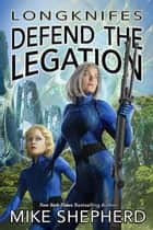 Longknifes Defend the Legations ebook by Mike Shepherd