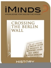 Crossing The Berlin Wall: History ebook by iMinds