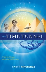 The Time Tunnel - A Tale for All Ages and for the Child in You ebook by Swami Kriyananda