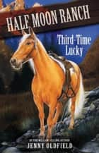 Horses of Half-Moon Ranch 6: Third Time Lucky ebook by Jenny Oldfield