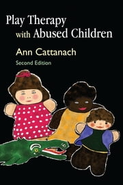 Play Therapy with Abused Children - Second Edition ebook by Ann Cattanach