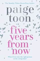 Five Years From Now ekitaplar by Paige Toon