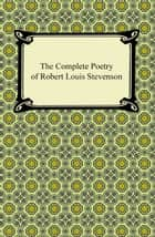 The Complete Poetry of Robert Louis Stevenson ebook by Robert Louis Stevenson