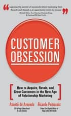 Customer Obsession: How to Acquire, Retain, and Grow Customers in the New Age of Relationship Marketing ebook by Abaete de Azevedo, Ricardo Pomeranz