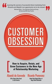 Customer Obsession: How to Acquire, Retain, and Grow Customers in the New Age of Relationship Marketing ebook by Abaete de Azevedo,Ricardo Pomeranz