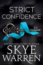 Strict Confidence ebook by Skye Warren