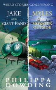 Weird Stories Gone Wrong 2-Book Bundle - Jake and the Giant Hand / Myles and the Monster Outside ebook by Philippa Dowding