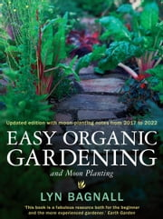 Easy Organic Gardening and Moon Planting ebook by Lyn Bagnall