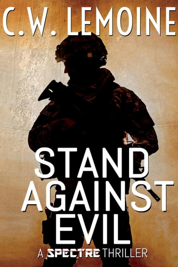 Stand Against Evil - Spectre Series, #6 ebook by C.W. Lemoine