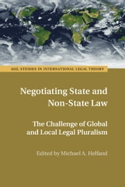 Negotiating State and Non-State Law - The Challenge of Global and Local Legal Pluralism ebook by Michael A. Helfand